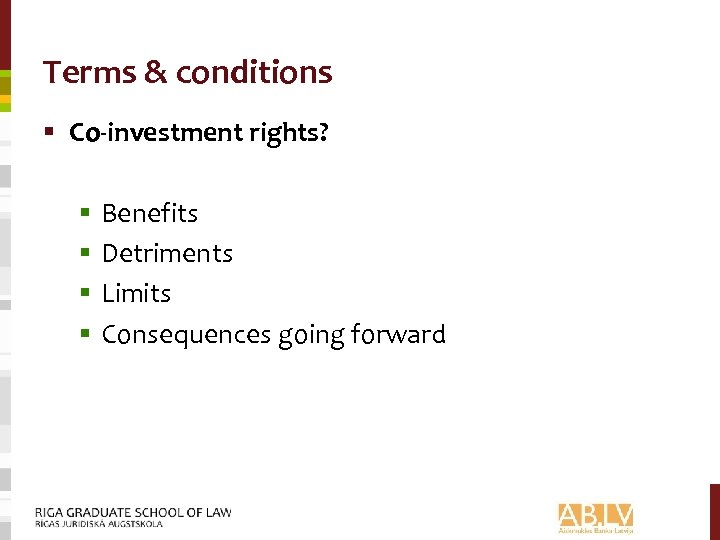 Terms & conditions § Co-investment rights? § § Benefits Detriments Limits Consequences going forward