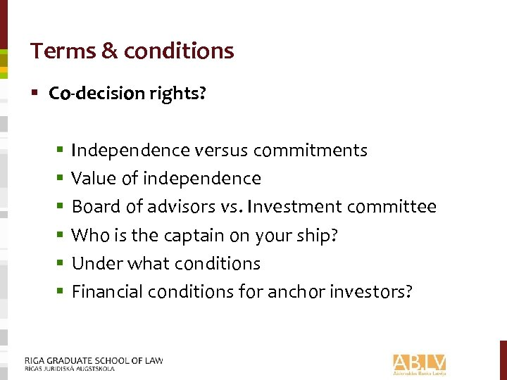 Terms & conditions § Co-decision rights? § § § Independence versus commitments Value of