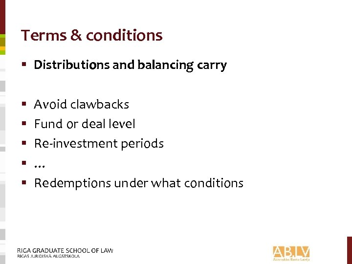 Terms & conditions § Distributions and balancing carry § § § Avoid clawbacks Fund