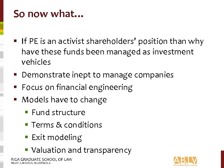 So now what… § If PE is an activist shareholders' position than why have