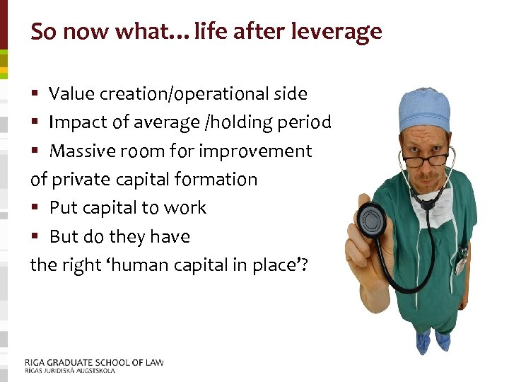 So now what…life after leverage § Value creation/operational side § Impact of average /holding