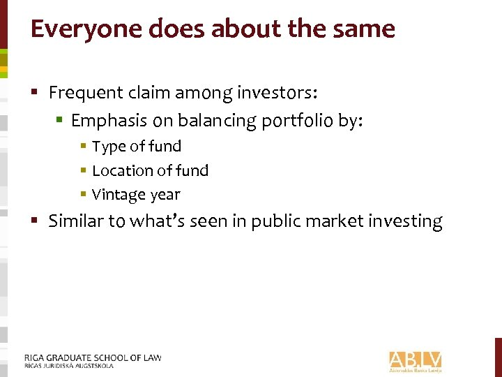 Everyone does about the same § Frequent claim among investors: § Emphasis on balancing