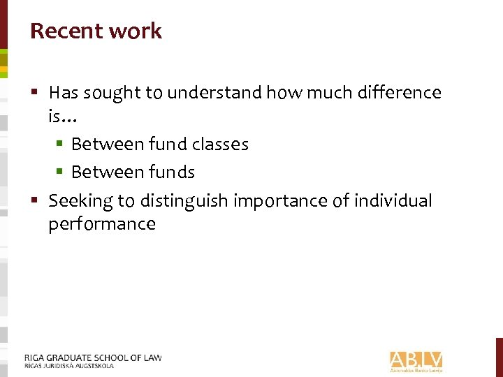 Recent work § Has sought to understand how much difference is… § Between fund