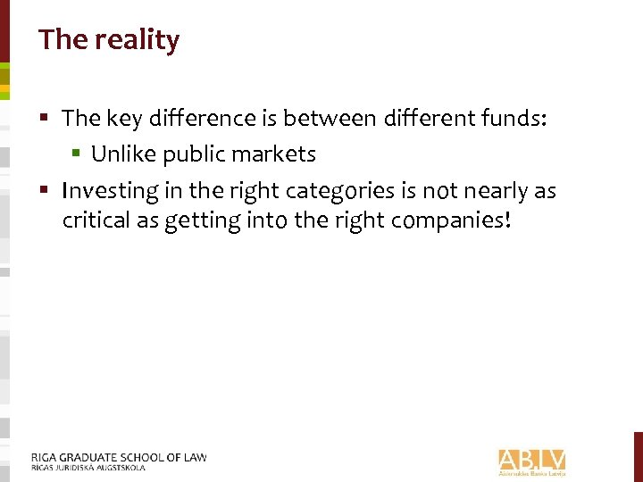 The reality § The key difference is between different funds: § Unlike public markets