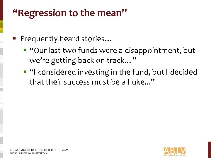 """""""Regression to the mean"""" § Frequently heard stories… § """"Our last two funds were"""