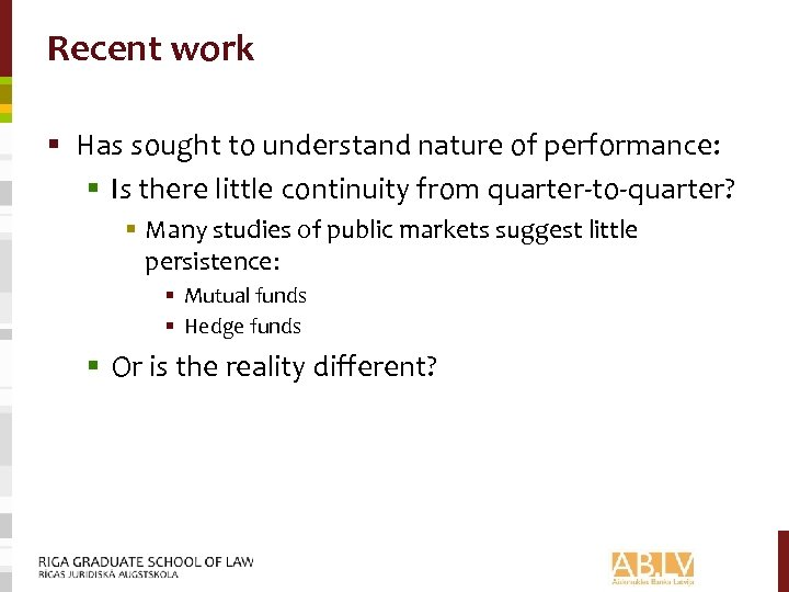 Recent work § Has sought to understand nature of performance: § Is there little