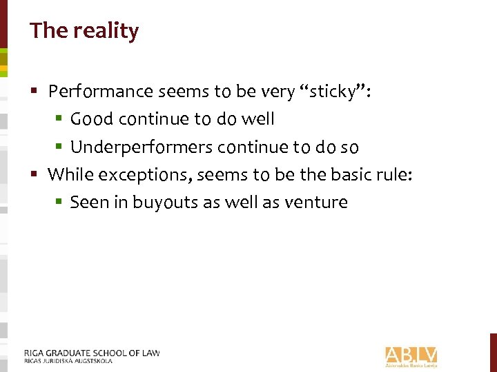 """The reality § Performance seems to be very """"sticky"""": § Good continue to do"""
