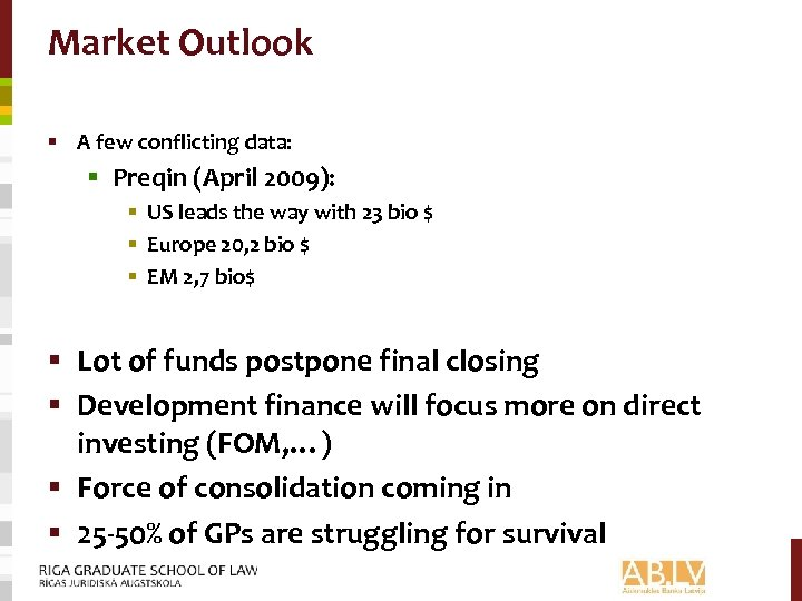 Market Outlook § A few conflicting data: § Preqin (April 2009): § US leads