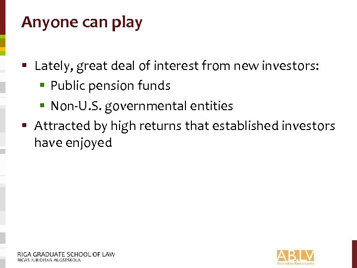 Anyone can play § Lately, great deal of interest from new investors: § Public
