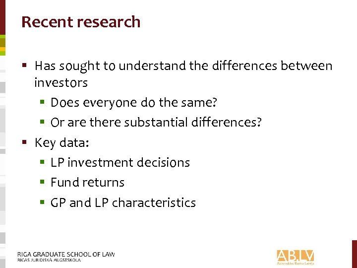 Recent research § Has sought to understand the differences between investors § Does everyone