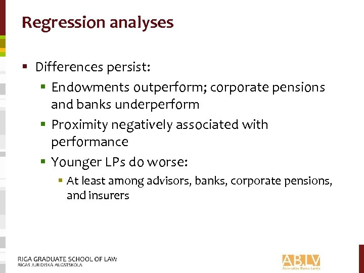 Regression analyses § Differences persist: § Endowments outperform; corporate pensions and banks underperform §
