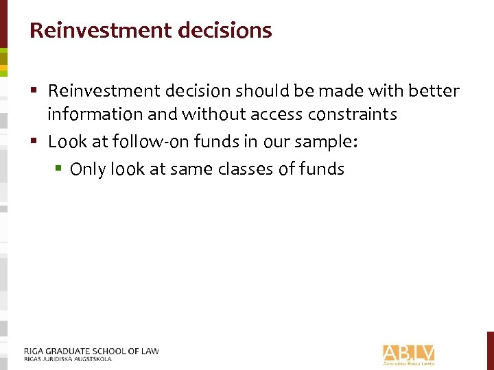 Reinvestment decisions § Reinvestment decision should be made with better information and without access