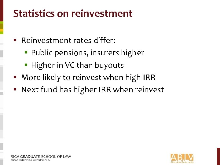 Statistics on reinvestment § Reinvestment rates differ: § Public pensions, insurers higher § Higher