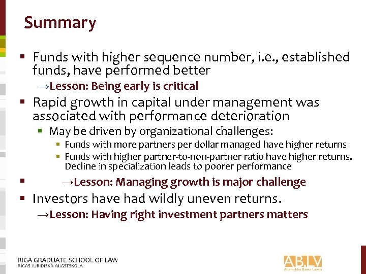 Summary § Funds with higher sequence number, i. e. , established funds, have performed
