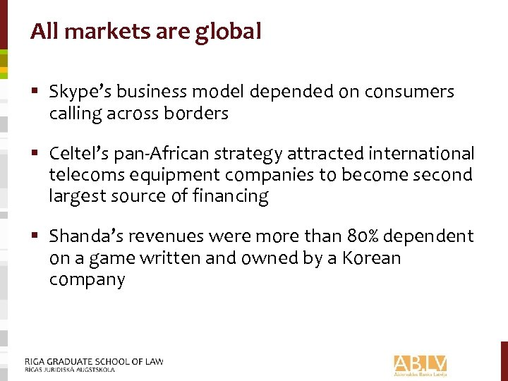 All markets are global § Skype's business model depended on consumers calling across borders