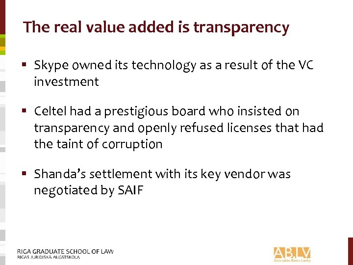 The real value added is transparency § Skype owned its technology as a result