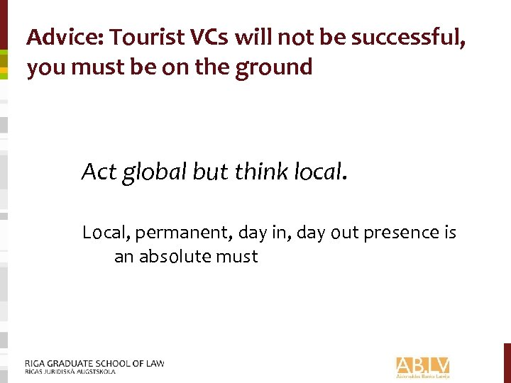 Advice: Tourist VCs will not be successful, you must be on the ground Act