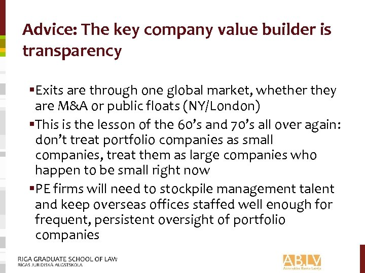 Advice: The key company value builder is transparency §Exits are through one global market,