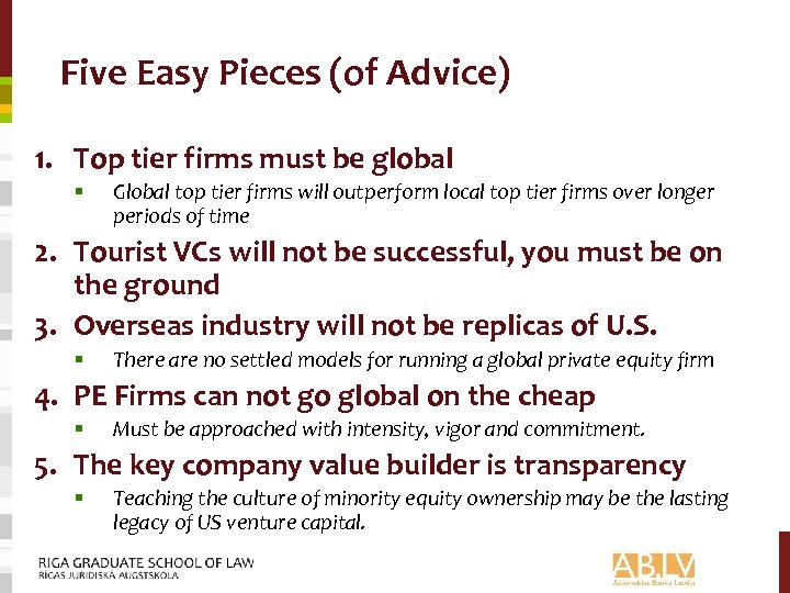 Five Easy Pieces (of Advice) 1. Top tier firms must be global § Global