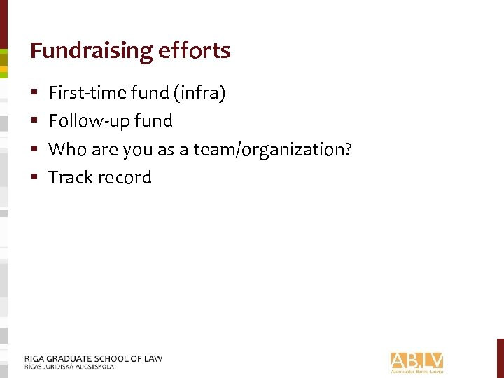 Fundraising efforts § § First-time fund (infra) Follow-up fund Who are you as a