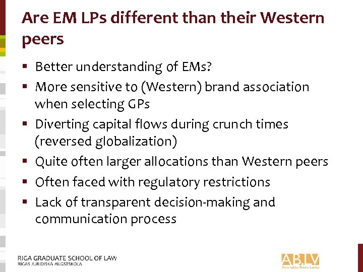 Are EM LPs different than their Western peers § Better understanding of EMs? §