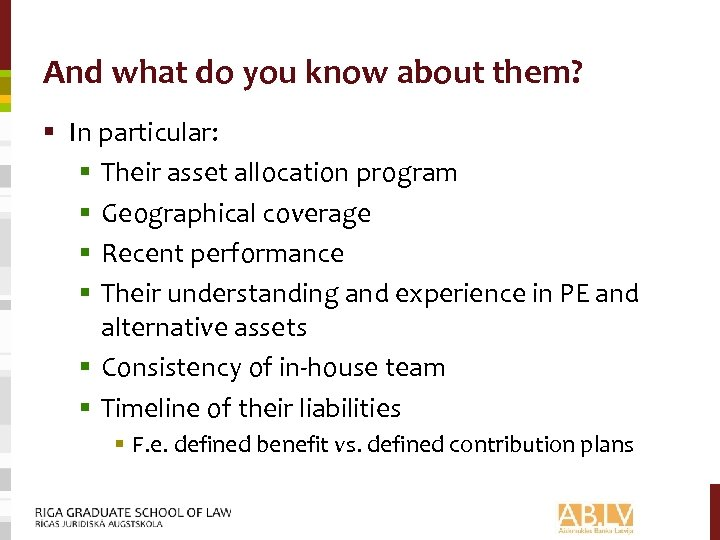 And what do you know about them? § In particular: § Their asset allocation