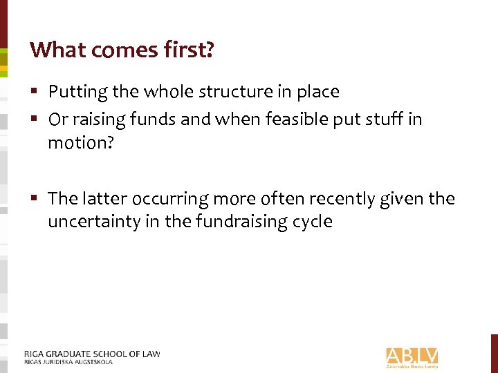 What comes first? § Putting the whole structure in place § Or raising funds