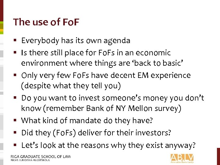The use of Fo. F § Everybody has its own agenda § Is there