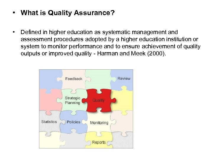 • What is Quality Assurance? • Defined in higher education as systematic management