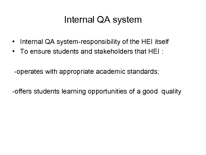 Internal QA system • Internal QA system-responsibility of the HEI itself • To ensure