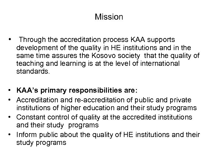 Mission • Through the accreditation process KAA supports development of the quality in HE