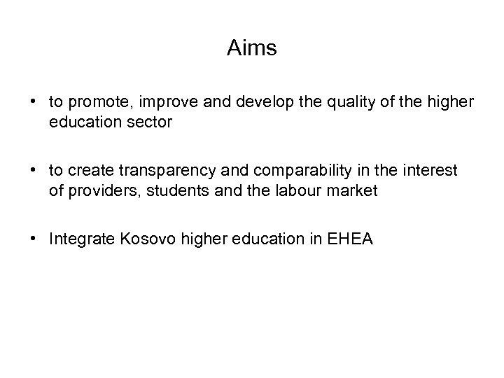 Aims • to promote, improve and develop the quality of the higher education sector