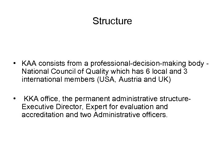 Structure • KAA consists from a professional-decision-making body National Council of Quality which