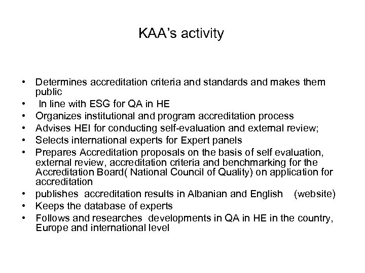KAA's activity • Determines accreditation criteria and standards and makes them public • In