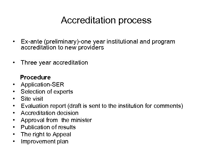 Accreditation process • Ex-ante (preliminary)-one year institutional and program accreditation to new providers •
