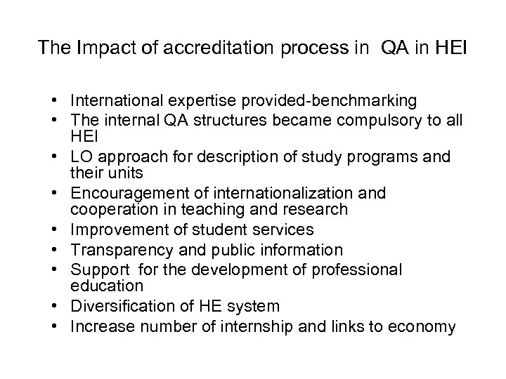 The Impact of accreditation process in QA in HEI • International expertise provided-benchmarking •