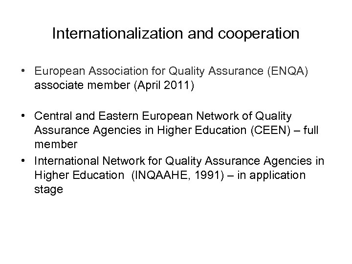 Internationalization and cooperation • European Association for Quality Assurance (ENQA) associate member (April 2011)