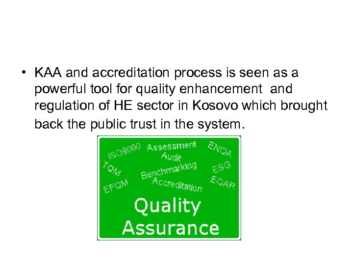 • KAA and accreditation process is seen as a powerful tool for quality
