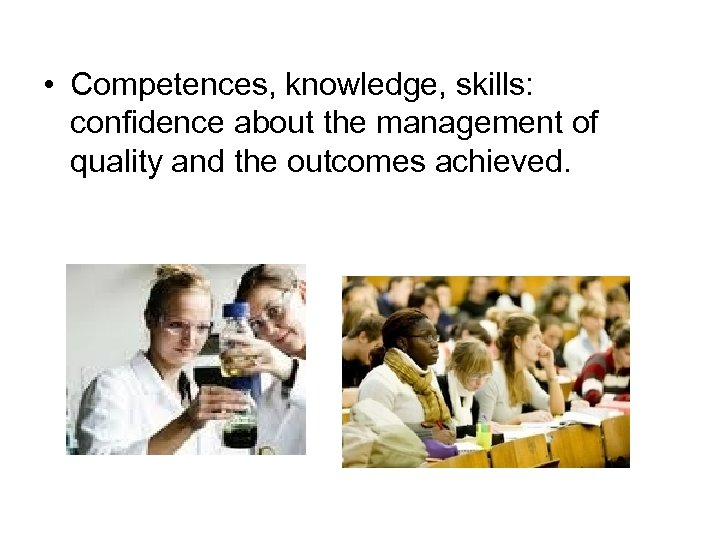 • Competences, knowledge, skills: confidence about the management of quality and the outcomes