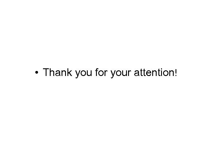 • Thank you for your attention!