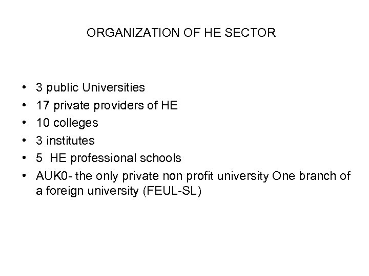 ORGANIZATION OF HE SECTOR • • • 3 public Universities 17 private providers of