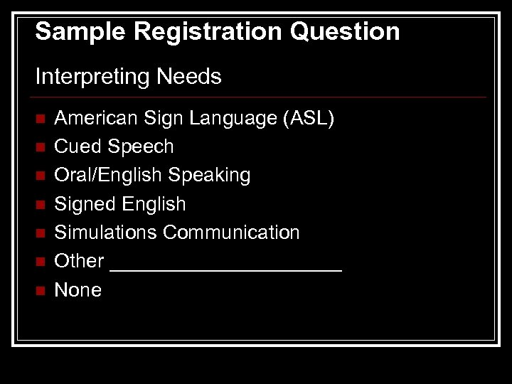 Sample Registration Question Interpreting Needs n n n n American Sign Language (ASL) Cued