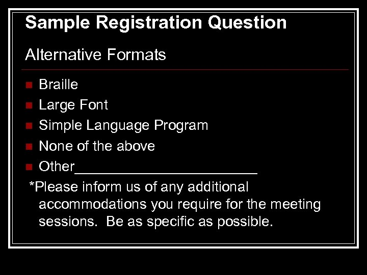 Sample Registration Question Alternative Formats Braille n Large Font n Simple Language Program n