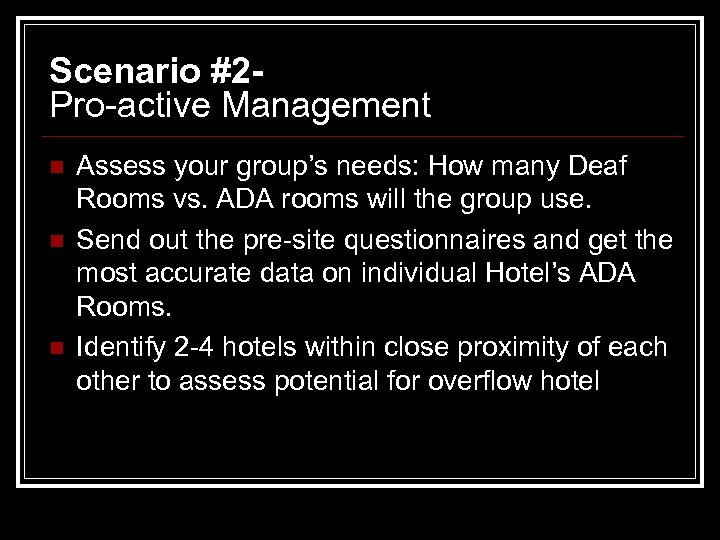 Scenario #2 Pro-active Management n n n Assess your group's needs: How many Deaf