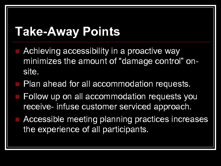 Take-Away Points n n Achieving accessibility in a proactive way minimizes the amount of