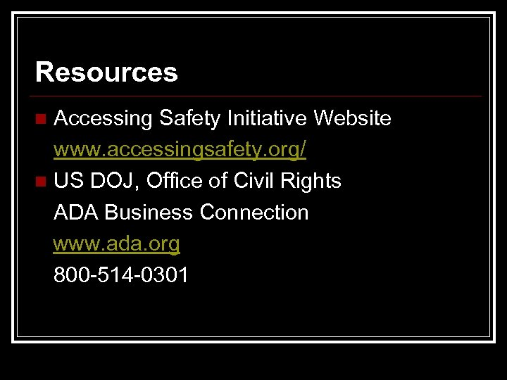 Resources Accessing Safety Initiative Website www. accessingsafety. org/ n US DOJ, Office of Civil