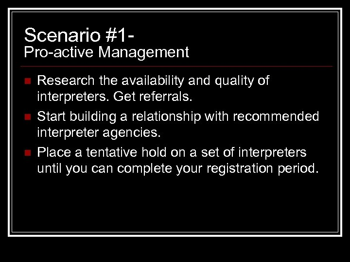 Scenario #1 - Pro-active Management n n n Research the availability and quality of