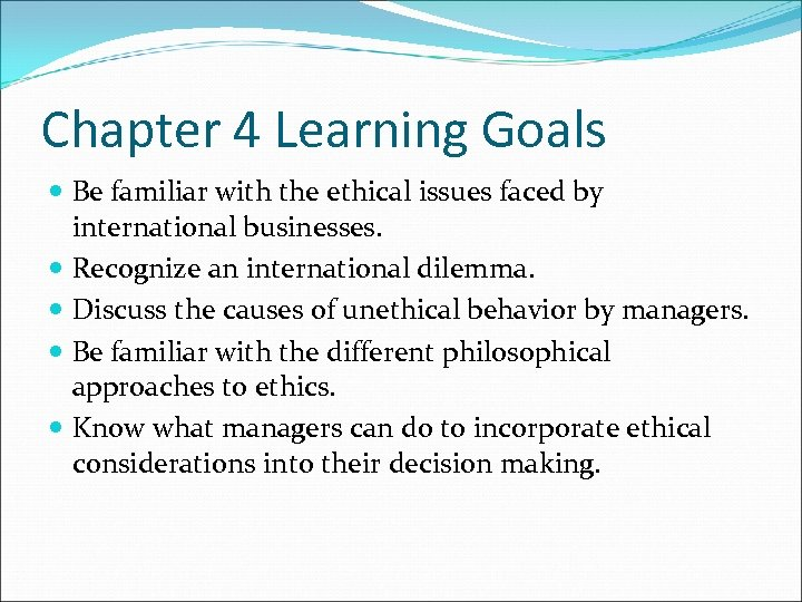 Chapter 4 Learning Goals Be familiar with the ethical issues faced by international businesses.