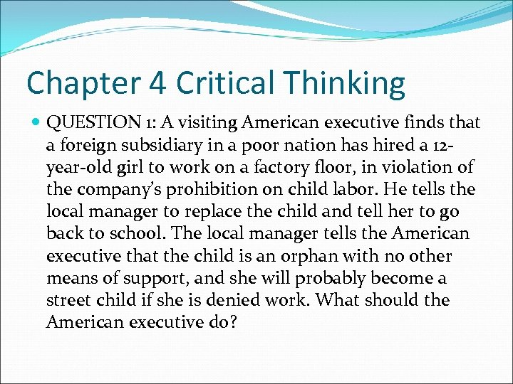Chapter 4 Critical Thinking QUESTION 1: A visiting American executive finds that a foreign
