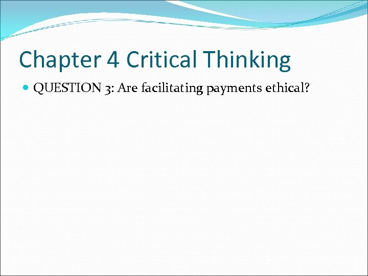 Chapter 4 Critical Thinking QUESTION 3: Are facilitating payments ethical?